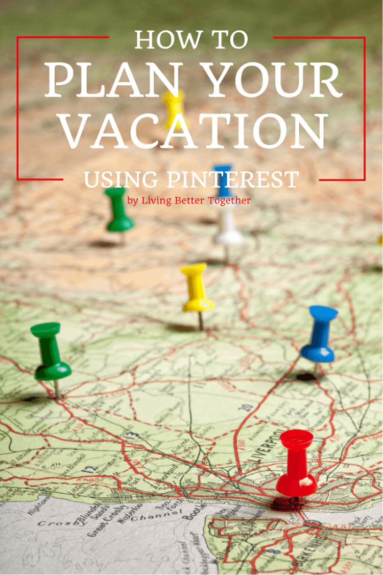 How To Plan Your Vacation Using Pinterest