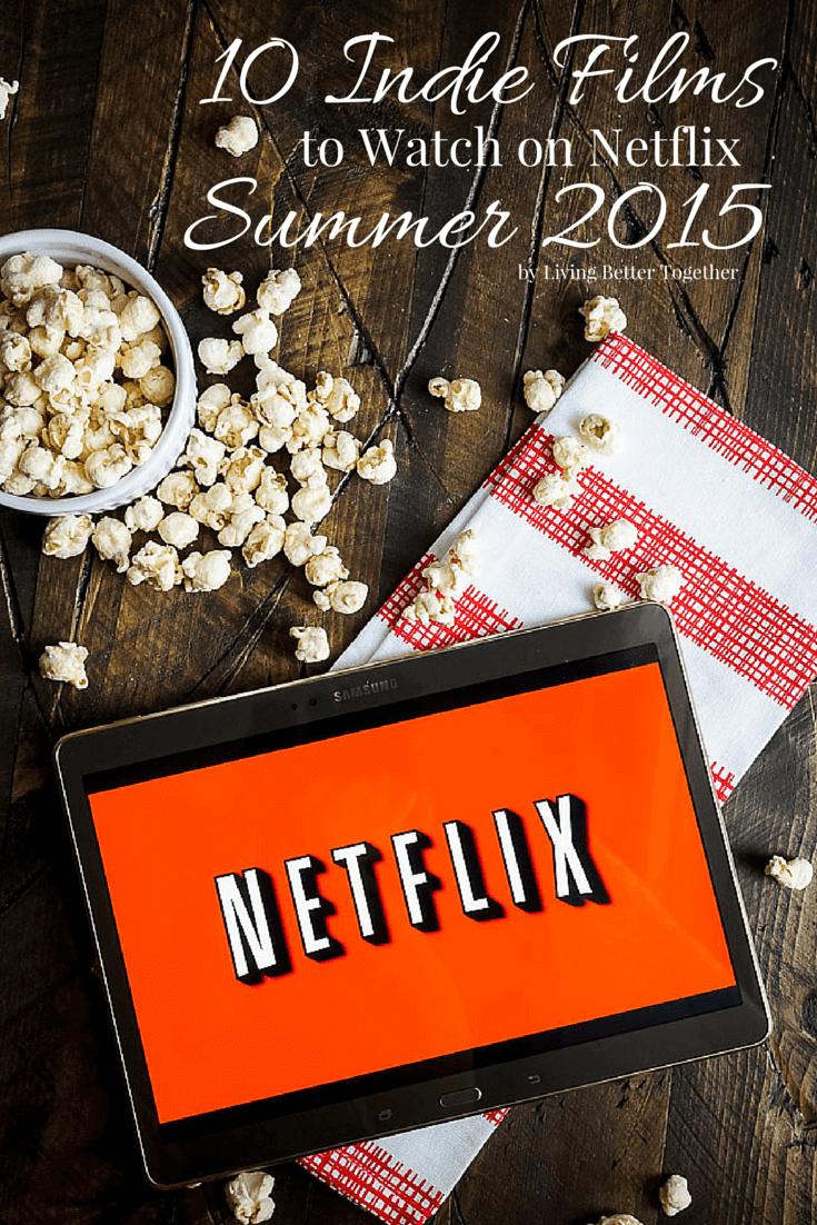 10 Indie Films to Watch on Netflix – Summer 2015