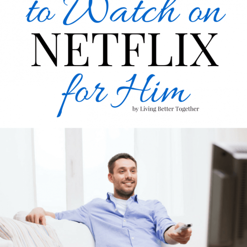 10 Things to Watch on Netflix for Him