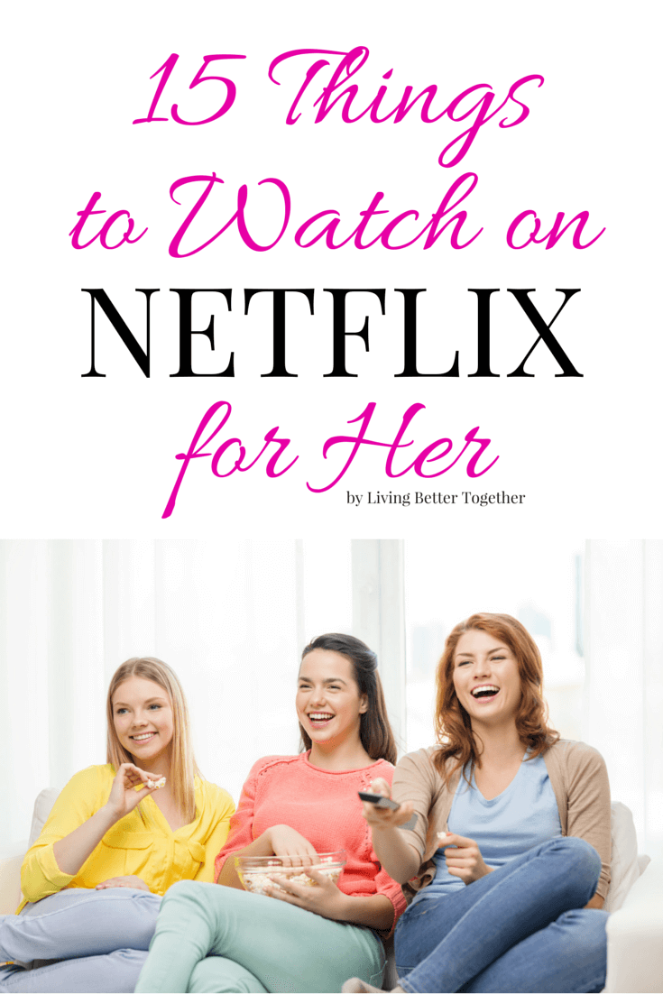 15 Things to Watch on Netflix for Her