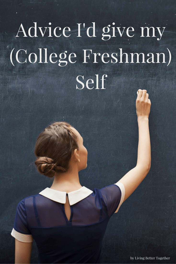 Advice I'd Give To My (College Freshman) Self