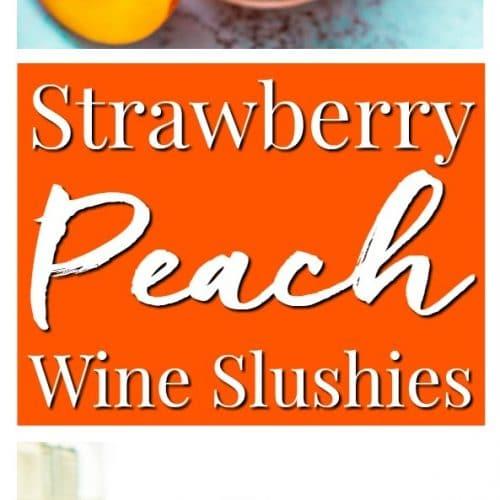 Strawberry Peach Wine Slushies